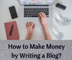 How to Make Money by Writing a Blog