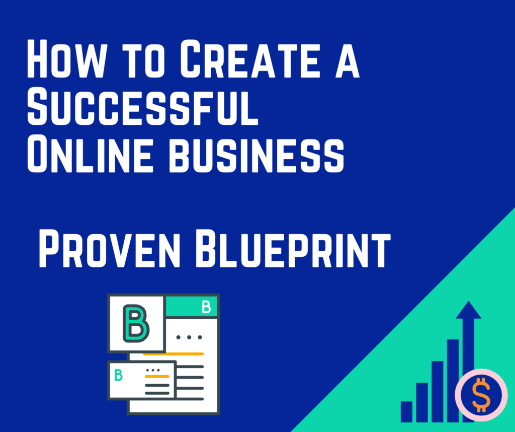 How to Create a Successful Online Business – Proven Blueprint
