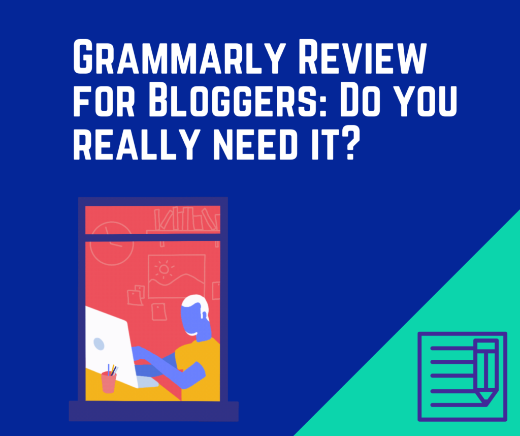 Grammarly Review for Bloggers: Do you really need it?